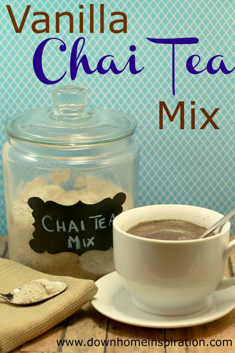 Delicious Vanilla Chai Tea Mix - Down Home Inspiration