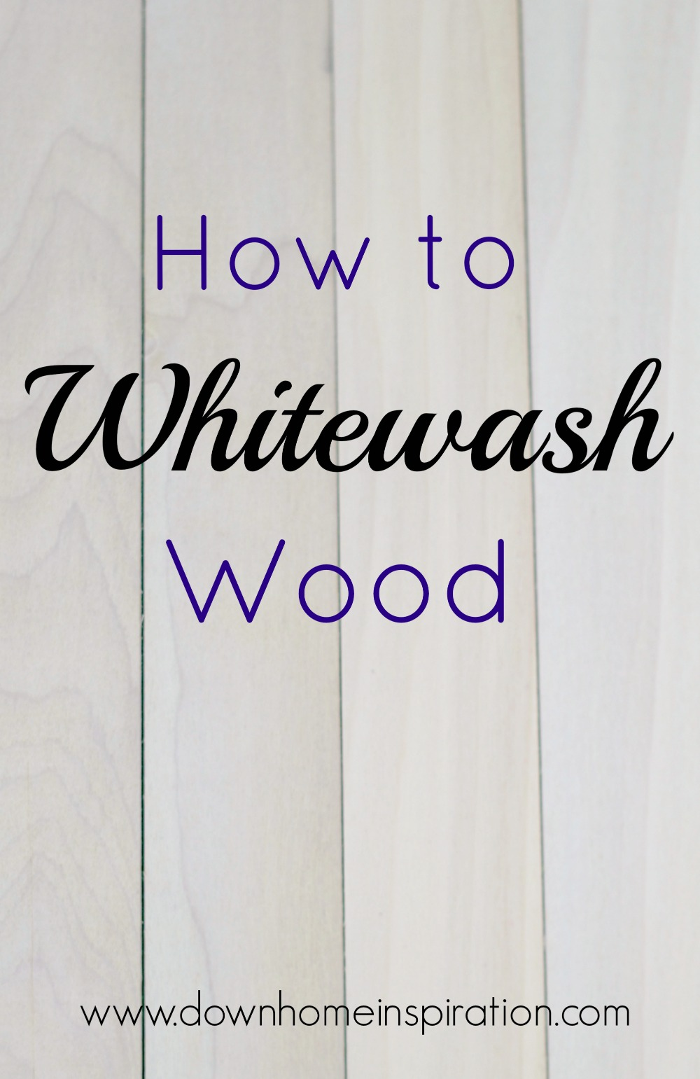 - How To Whitewash Wood - Down Home Inspiration